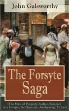 The Forsyte Saga (The Man of Property, Indian Summer of a Forsyte, In Chancery, Awakening, To Let) - Masterpiece of Modern Literature from the Nobel-Prize winner ebook by John Galsworthy
