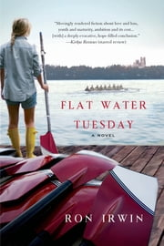 Flat Water Tuesday - A Novel ebook by Ron Irwin