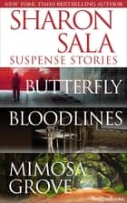Sharon Sala Suspense Stories - Butterfly, Bloodlines, Mimosa Grove ebook by
