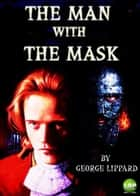 THE MAN WITH THE MASK ebook by GEORGE LIPPARD