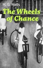 The Wheels of Chance (Complete Edition) ebook by