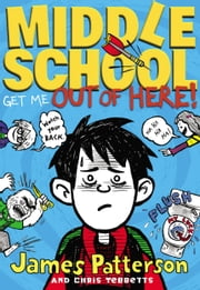Middle School: Get Me out of Here! - Free Preview (The First 19 Chapters) ebook by James Patterson,Chris Tebbetts,Laura Park