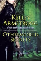 Otherworld Secrets - An Anthology ebook by Kelley Armstrong