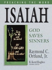 Isaiah: God Saves Sinners ebook by Raymond C. Ortlund Jr.,R. Kent Hughes