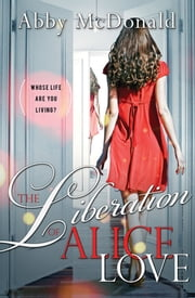 The Liberation of Alice Love ebook by Abby McDonald