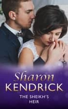 The Sheikh's Heir (Mills & Boon M&B) (The Santina Crown, Book 2) ebook by Sharon Kendrick