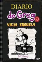 Diario de Greg 10. Vieja Escuela ebook by Jeff Kinney