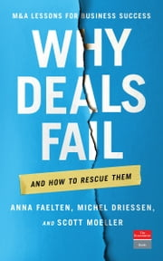 Why Deals Fail - And How to Rescue Them ebook by Anna Faelten, Michel Driessen, Scott Moeller,...