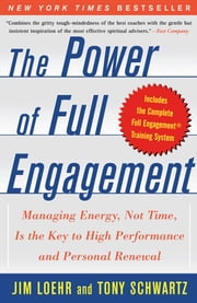 The Power of Full Engagement - Managing Energy, Not Time, is the Key to High Performance and Personal Renewal ebook by Jim Loehr,Tony Schwartz