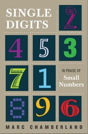 Single Digits - In Praise of Small Numbers ebook by Marc Chamberland