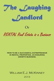 The Laughing Landlord - Rental Real Estate Is A Business ebook by William E.J. McKinney