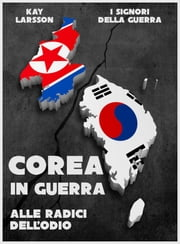 Corea in guerra - Alle radici dell'odio ebook by Kay Larsson