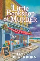 Little Bookshop of Murder - A Beach Reads Mystery ebook by Maggie Blackburn