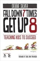 Fall Down 7 Times, Get Up 8 - Teaching Kids to Succeed ebook by