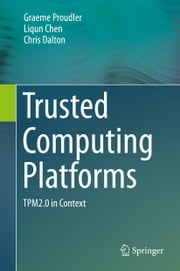 Trusted Computing Platforms - TPM2.0 in Context ebook by Graeme Proudler,Liqun Chen,Chris Dalton