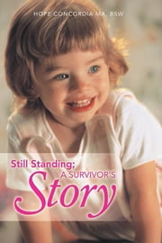 Still Standing; A Survivor's Story ebook by Hope Concordia M.A., BSW