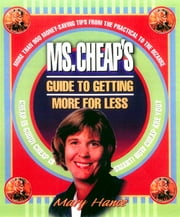 Ms. Cheap's Guide to Getting More for Less ebook by Mary Hance