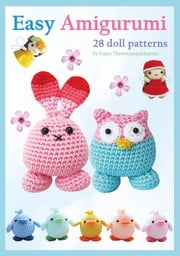 Easy Amigurumi - 28 crochet doll patterns ebook by Sayjai Thawornsupacharoen