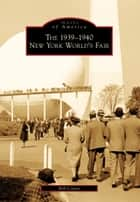 The 1939-1940 New York World's Fair ebook by Bill Cotter