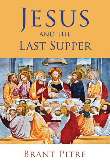 Jesus and the Last Supper ebook by Brant Pitre