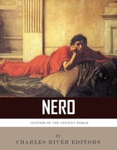 Legends of the Ancient World: The Life and Legacy of Nero ebook by Charles River Editors