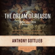 The Dream of Reason, New Edition - A History of Western Philosophy from the Greeks to the Renaissance audiobook by Anthony Gottlieb