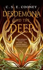 Desdemona and the Deep ebook by C. S. E. Cooney
