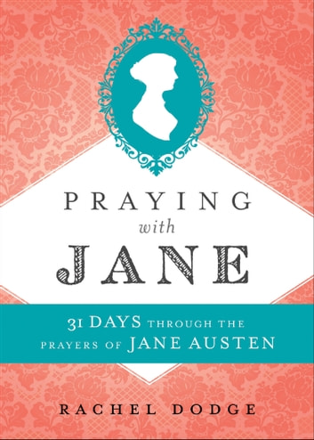 Praying with Jane - 31 Days through the Prayers of Jane Austen ebook by Rachel Dodge