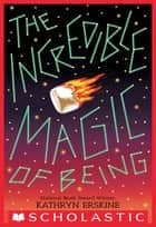 The Incredible Magic of Being ebook by Kathryn Erskine