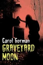 Graveyard Moon ebook by Carol Gorman