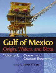 Gulf of Mexico Origin, Waters, and Biota - Volume 2, Ocean and Coastal Economy ebook by James C. Cato
