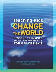 Teaching Kids to Change the World: Lessons to Inspire Social Responsibility for Grades 6-12 ebook by Roehlkepartain, Jolene L.