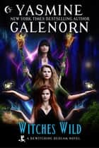 Witches Wild - Bewitching Bedlam, #4 ebook by Yasmine Galenorn
