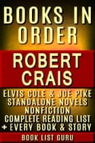 Robert Crais Books in Order: Elvis Cole and Joe Pike series, all short stories, standalone novels, and nonfiction, plus a Robert Crais Biography. ebook by Book List Guru