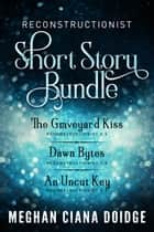 Reconstructionist Series: Short Story Bundle ebook by Meghan Ciana Doidge