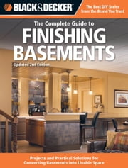 Black & Decker The Complete Guide to Finishing Basements - Projects and Practical Solutions for Converting Basements into Livable Space - Updated 2nd Edition ebook by Editors of Cool Springs Press