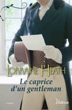 Le caprice d'un gentleman ebook by Lorraine Heath