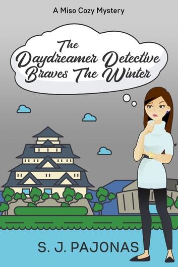 The Daydreamer Detective Braves The Winter ebook by S. J. Pajonas