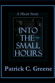 Into the Small Hours ebook by Patrick C. Greene