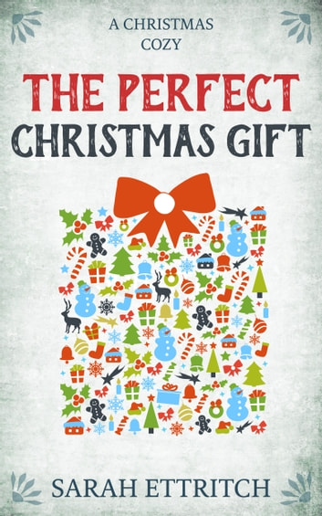 The Perfect Christmas Gift ebook by Sarah Ettritch