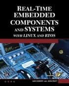 Real-Time Embedded Components and Systems with Linux and RTOS ebook by Sam Siewert, John Pratt
