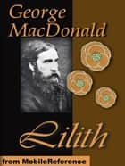 Lilith, A Romance (Mobi Classics) ebook by George MacDonald