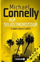 Auf Selbstmord-Tour - Drei Harry Bosch-Storys ebook by Michael Connelly, Sepp Leeb