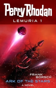 Perry Rhodan Lemuria 1: Ark of the Stars ebook by Frank Borsch