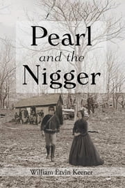 Pearl and the Nigger ebook by William Ervin Keener