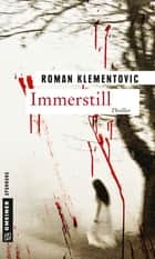 Immerstill - Thriller ebook by Roman Klementovic