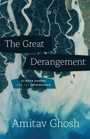 The Great Derangement - Climate Change and the Unthinkable ebook by Amitav Ghosh