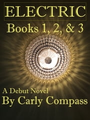 Electric, Books 1, 2, & 3 Special Edition ebook by Carly Compass
