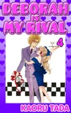 DEBORAH IS MY RIVAL - Volume 4 ebook by Kaoru Tada