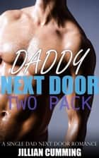 Daddy Next Door Two Pack - A Single Dad Next Door Romance ebook by Jillian Cumming